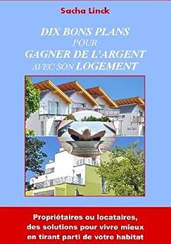 10 bons plans pour gagner de l 39 argent avec son logement french edition ebook. Black Bedroom Furniture Sets. Home Design Ideas