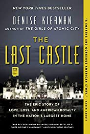 The Last Castle: The Epic Story of Love, Loss, and American Royalty in the Nation's Largest
