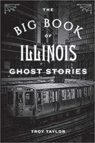 The Big Book of Illinois Ghost Stories Paperback – July 17, 2019 by Troy Taylor  (Author)
