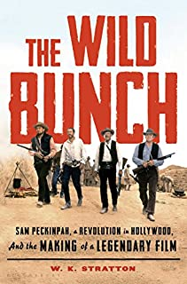 Book Cover: The Wild Bunch: Sam Peckinpah, a Revolution in Hollywood, and the Making of a Legendary Film