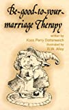 img - for Be Good to Your Marriage Therapy (Elf Self Help) book / textbook / text book