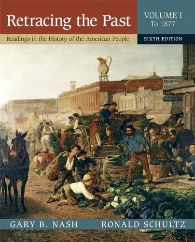 Retracing the Past: Readings in the History of the American People, Volume I (To 1877) (6th Edition)