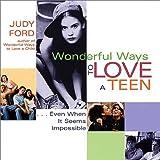 Wonderful Ways to Love a Teen, Judy Ford, 1573248150