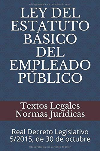 LEY DEL ESTATUTO BÁSICO DEL EMPLEADO PÚBLICO: Real Decreto Legislativo 5/2015, de 30 de octubre