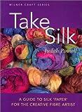 Take Silk: A Guide to Silk 'Paper' for the Creative Fiber Artist
