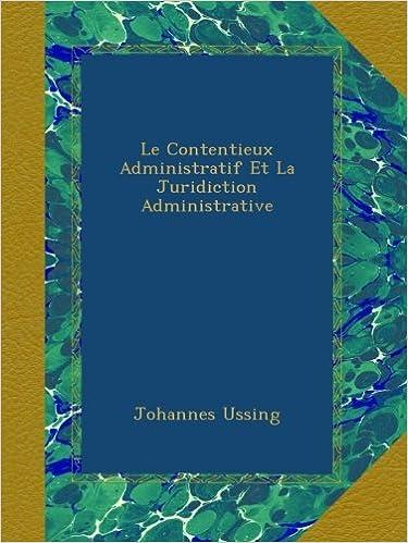 Livre gratuits en ligne Le Contentieux Administratif Et La Juridiction Administrative pdf
