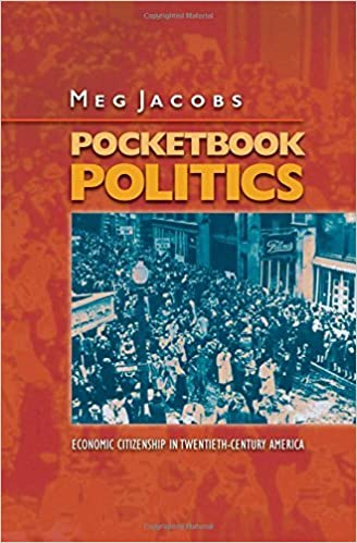 Pocketbook Politics: Economic Citizenship in Twentieth-Century America (Politics and Society in Modern America) by Meg Jacobs (2007-03-12)