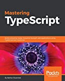 Mastering TypeScript: Build enterprise-ready, industrial strength web applications using TypeScript and JavaScript