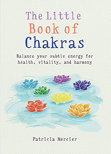 Little Book of Chakras: Balance your energy centers for health, vitality and harmony (MBS Little book of...)