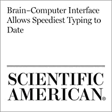 Brain–Computer Interface Allows Speediest Typing to Date Other by Simon Makin Narrated by Jef Holbrook