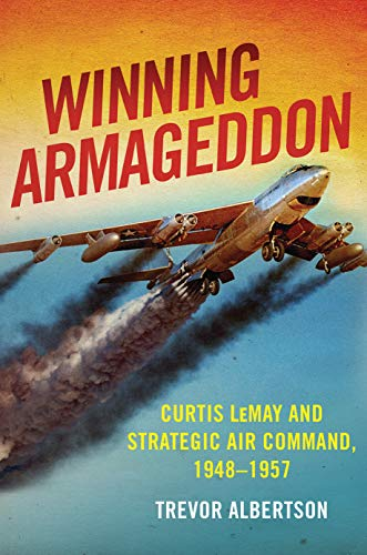 - Winning Armageddon: Curtis LeMay and Strategic Air Command 1948-1957 (History of Military Aviation)