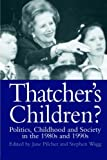 img - for Thatcher's Children?: Politics, Childhood And Society In The 1980s And 1990s (The World of Childhood & Adolescence) by Dr Jane Pilcher (1996-07-22) book / textbook / text book