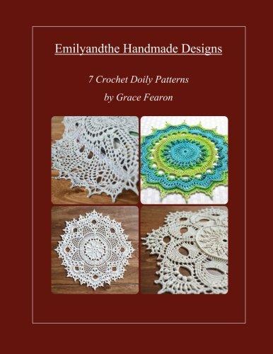 Emilyandthe Handmade Designs: 7 Crochet Doily Designs by Grace Fearon (Volume 1)