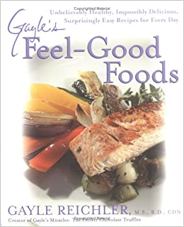 Gayles feel good foods unbelievably healthy impossibly delicious gayles feel good foods unbelievably healthy impossibly delicious surprisingly easy recipes for every day gayle reichler 0735918331990 amazon forumfinder Images