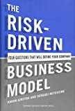 risk model - The Risk-Driven Business Model: Four Questions That Will Define Your Company