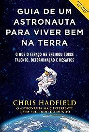 Guia de um astronauta para viver bem na Terra: O que o espaço me ensinou sobre talento, determinação e desafio