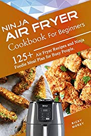Ninja Air Fryer Cookbook for Beginners: 125+ Air Fryer Recipes and Ninja Foodie Meal Plan for Busy People