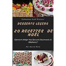 Desserts Légers – 20 Recettes de Noël: Comment Alléger Vos Desserts Gourmands Alléchants? (Collection Minceur t. 5) (French Edition)