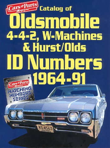 Catalog of Oldsmobile 4-4-2, W-Machines & Hurst/Olds Id Numbers 1964-1991 (Cars & Parts Magazine Matching Numbers Series)