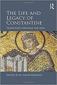 The Life and Legacy of Constantine: Traditions through the Ages