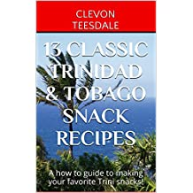 13 Classic Trinidad & Tobago Snack Recipes: A how to guide to making your favorite Trini snacks!