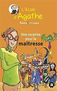L'Ecole d'Agathe, tome 30 : Une surprise pour la maitresse par Jean-Philippe Chabot