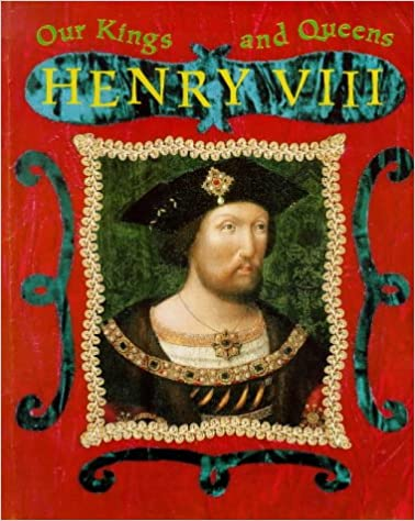 Henry VIII (Our Kings and Queens)