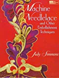 Machine Needlelace and Other Embellishment Techniques, Judy Simmons, 1564771628