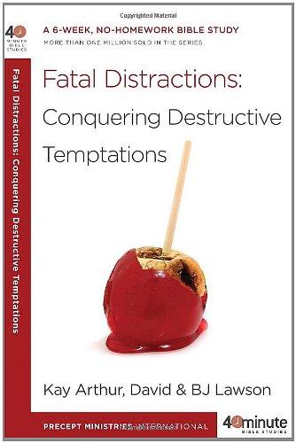 Fatal Distractions: Conquering Destructive Temptations: A 6-Week, No-Homework Bible Study (40-Minute Bible Studies)