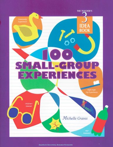 100 Small Group Experiences: Teachers Idea Book 3 (High/Scope Teacher's Idea Books)
