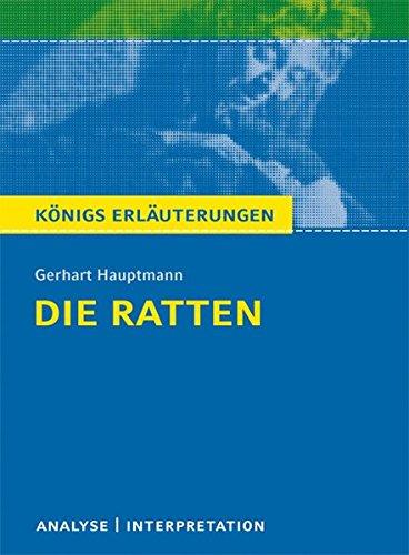 Die Ratten von Gerhart Hauptmann: Textanalyse und Interpretation mit ausführlicher Inhaltsangabe und Abituraufgaben mit Lösungen (Königs Erläuterungen)