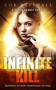 Infinite Kill: (Truly Deadly Book 2: Spy and Assassin Action Thriller Series) by [Aspinall, Rob]
