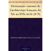 Dictionnaire raisonné de l'architecture française du XIe au XVIe siècle (8/9) (French Edition)