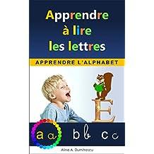 Apprendre à lire les lettres: Apprendre l'alphabet (Livres d'éveil et d'apprentissage t. 2) (French Edition)
