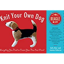 Knit Your Own Dog: Beagle Kit: Everything You Need to Create Your New Best Friend