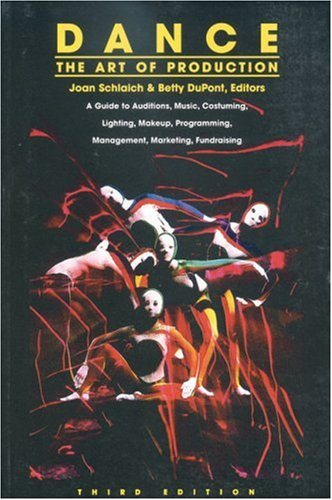 Dance: The Art of Production: A Guide to Auditions, Music, Costuming, Lighting, Makeup, Programming, Management, Marketi
