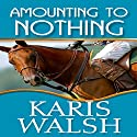Amounting to Nothing Audiobook by Karis Walsh Narrated by Hollis Elizabeth