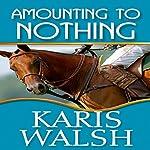 Amounting to Nothing | Karis Walsh