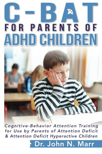 C-BAT for Parents of ADHD Children: Cognitive-Behavior Attention Training for Use by Parents of Attention Deficit and Attention Deficit Hyperactive Children