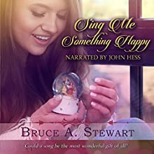 Sing Me Something Happy Audiobook by Bruce A Stewart Narrated by John Hess