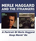 A Portrait Of Merle Haggard/Keep Movin` On /  Merle Haggard And The Strangers
