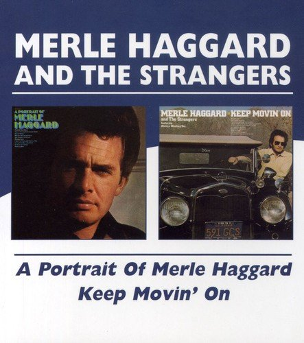 A Portrait Of Merle Haggard/Keep Movin` On/Merle Haggard And The Strangers by Haggard, Merle