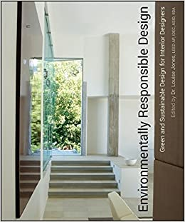 Environmentally Responsible Design Green And Sustainable For Interior Designers Amazoncouk Louise Jones 9780471761310 Books