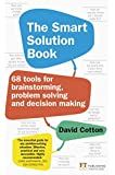 The Smart Solution Book: 68 Tools for Brainstorming, Problem Solving and Decision Making