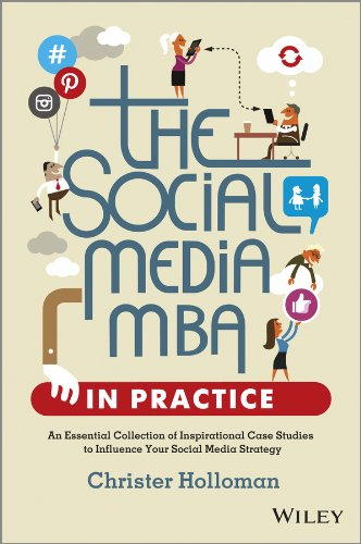 The Social Media MBA in Practice: An Essential Collection of Inspirational Case Studies to Influence your Social Media S