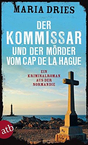 Der Kommissar und der Mörder vom Cap de la Hague: Ein Kriminalroman aus der Normandie (Kommissar Philippe Lagarde, Band 4)