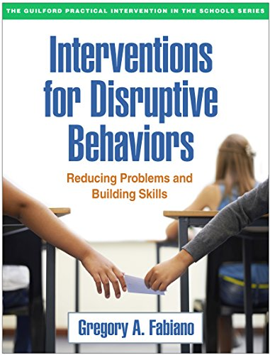 Interventions for Disruptive Behaviors: Reducing Problems and Building Skills (The Guilford Practical Intervention in the Schools Series)