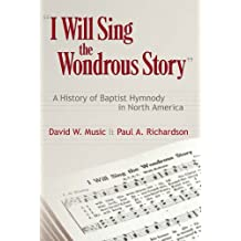 I Will Sing the Wonderous Story: A History of Baptist Hymnody in North America