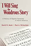 I Will Sing the Wondrous Story, David W. Music and Paul A. Richardson, 0881462438
