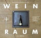 Wein und Raum: Architektonische Konzepte zum Präsentieren, Probieren und Genießen